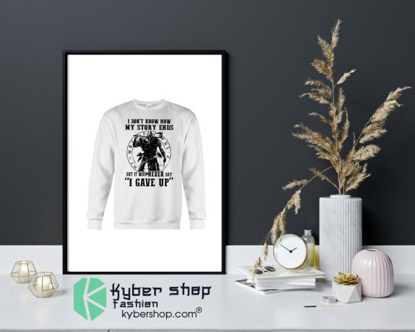 Viking I dont know how my story ends but it will never say i gave up Shirt12