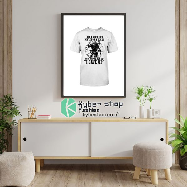 Viking I dont know how my story ends but it will never say i gave up Shirt9