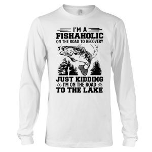 3Im A Fishaholic On The Road To Recovery Just Kidding Im On The Road To The Lake ShIrt