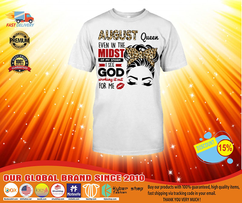August queen even in the midst of my storm 2D shirt4