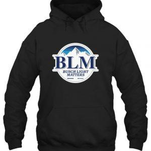 BLM Busch Light Matiers Shirt Hoodie2