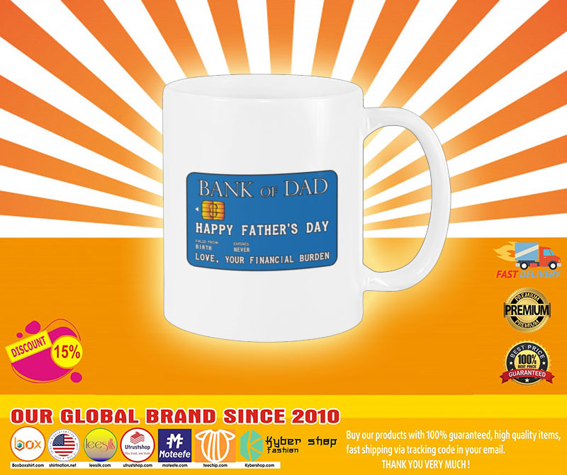 Bank of dad happy fathers day love your financial burden mug4