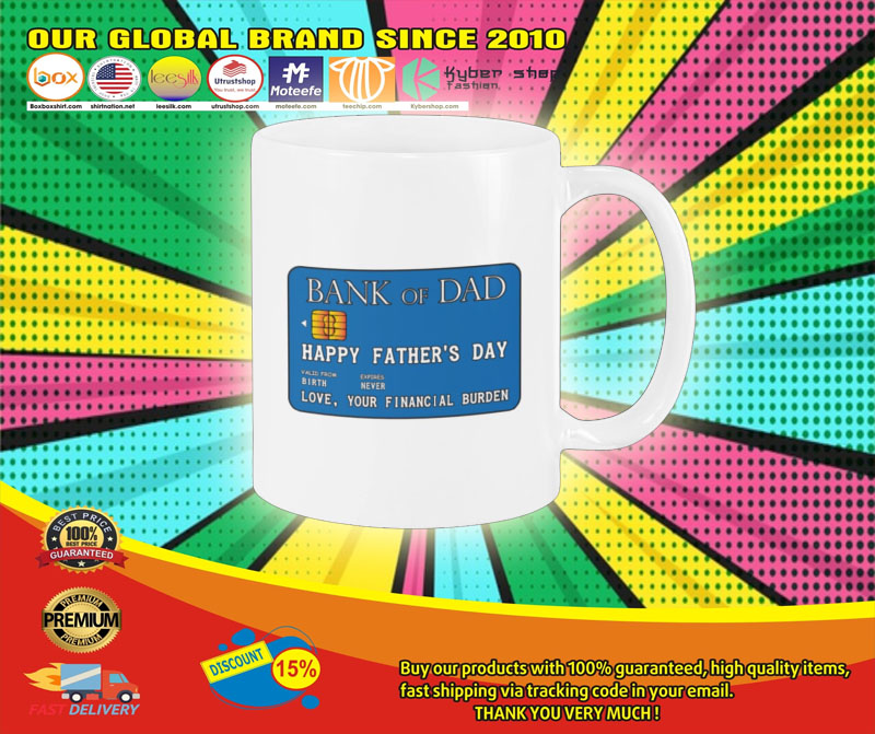 Bank of dad happy fathers day love your financial burden mug6