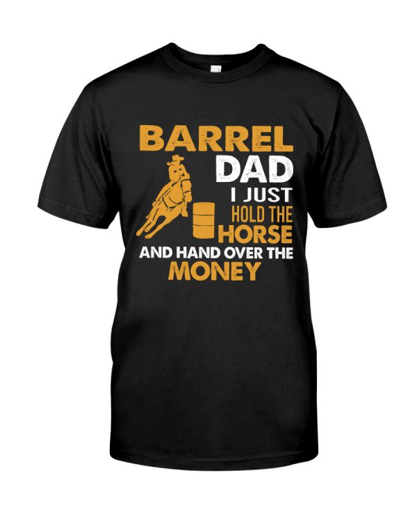 Barrel Dad I Just Hold The Horse And Hand Over The Money Shirt 1