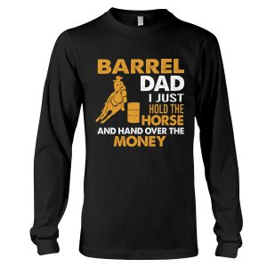 Barrel Dad I Just Hold The Horse And Hand Over The Money Shirt34 1