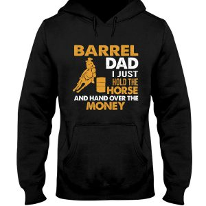 Barrel Dad I Just Hold The Horse And Hand Over The Money Shirt7