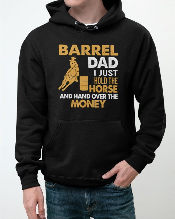 Barrel Dad I Just Hold The Horse And Hand Over The Money Shirt8