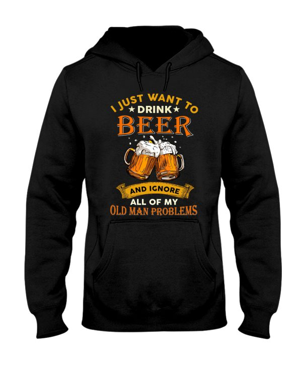 Beer I Just Want To Drink Beer And Ignore All Of My Old Man Problems Shirt6