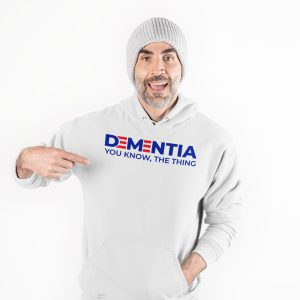 Dementia You Know The Thing Shirt0