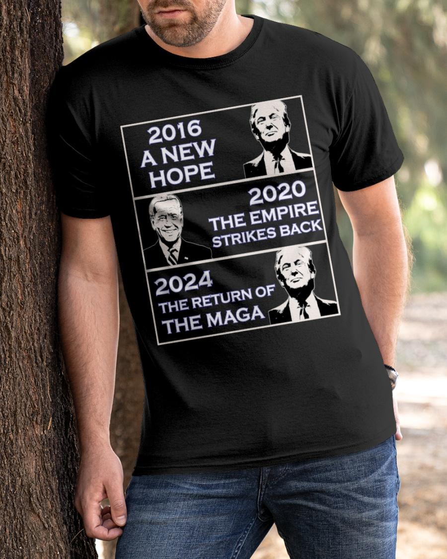 Donald Trump 2016 A New Hope Biden 2020 The Empire Strickes Back Donald Trump 2024 The Return Of The Maga Shirt2 1