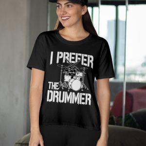 I Prefer The Drummer T shirt2