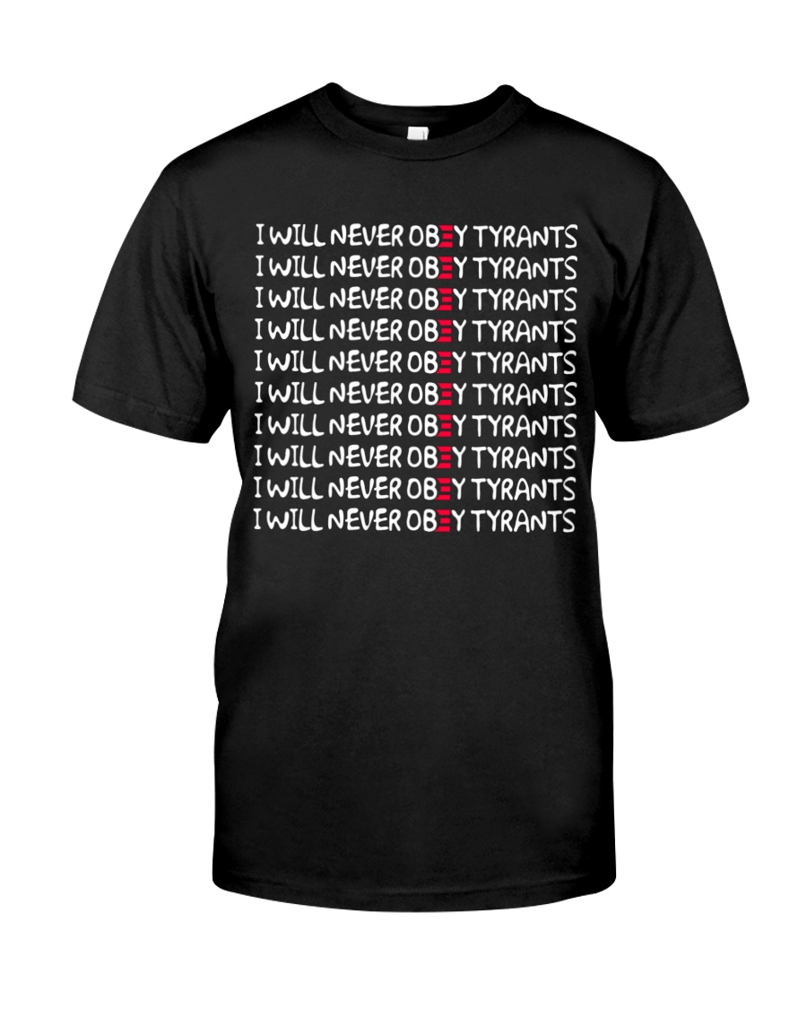 I Will Never Obey Tyrants Shirt 1