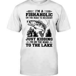 Im A Fishaholic On The Road To Recovery Just Kidding Im On The Road To The Lake ShIrt
