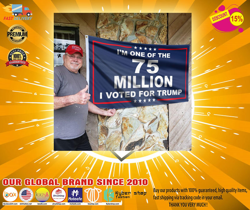 Im one of the 75 millions I vote for Trump flag2