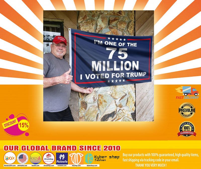 Im one of the 75 millions I vote for Trump flag4