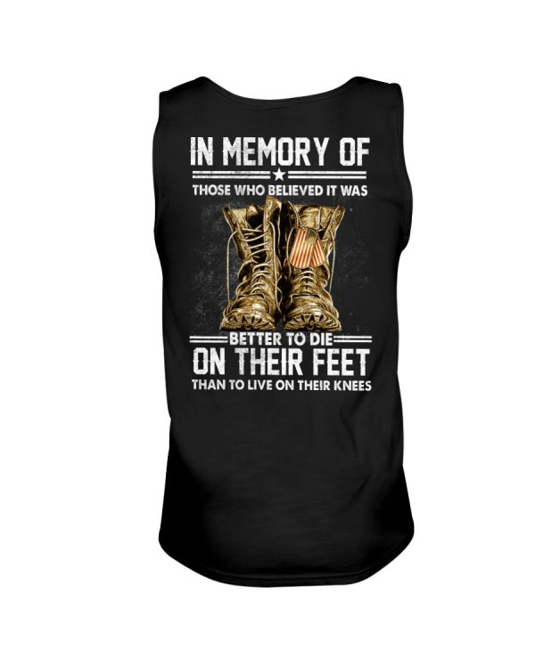 In Memory Of Those Who Believed Is Was Better To Die On Their Feet Than To Live On Their Knees Shirt0