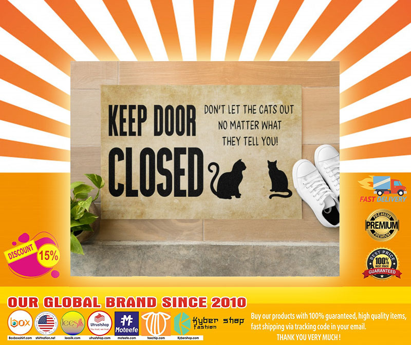 Keep door close dont let the cats out no matter what they tell you doormat4