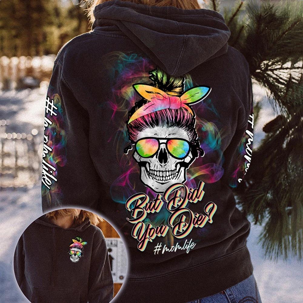 Skull colorful but did you die momlife 3D hoodie