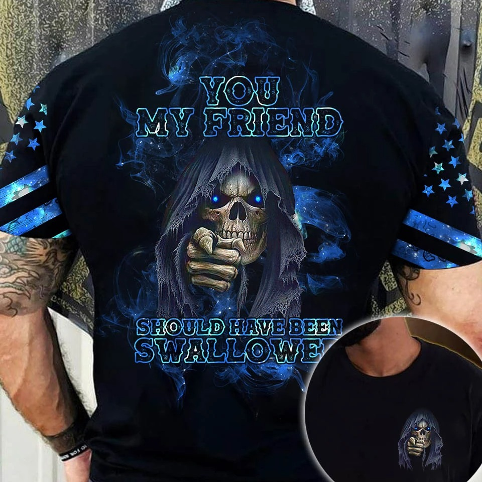 Skull you my friend should have been swallower 3d hoodie shirt