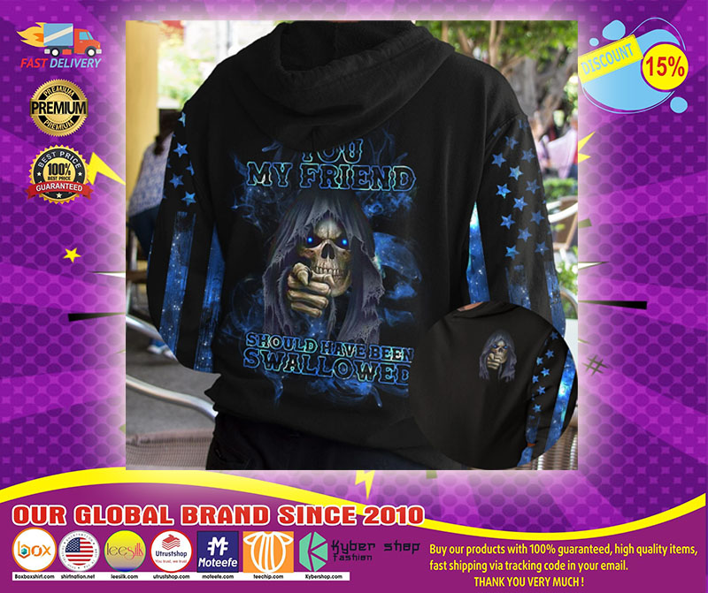Skull you my friend should have been swallower 3d hoodie1