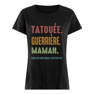 Tatouee Guerriere Maman Comme Ume Meme Normale Mais Plus Cool Shirt