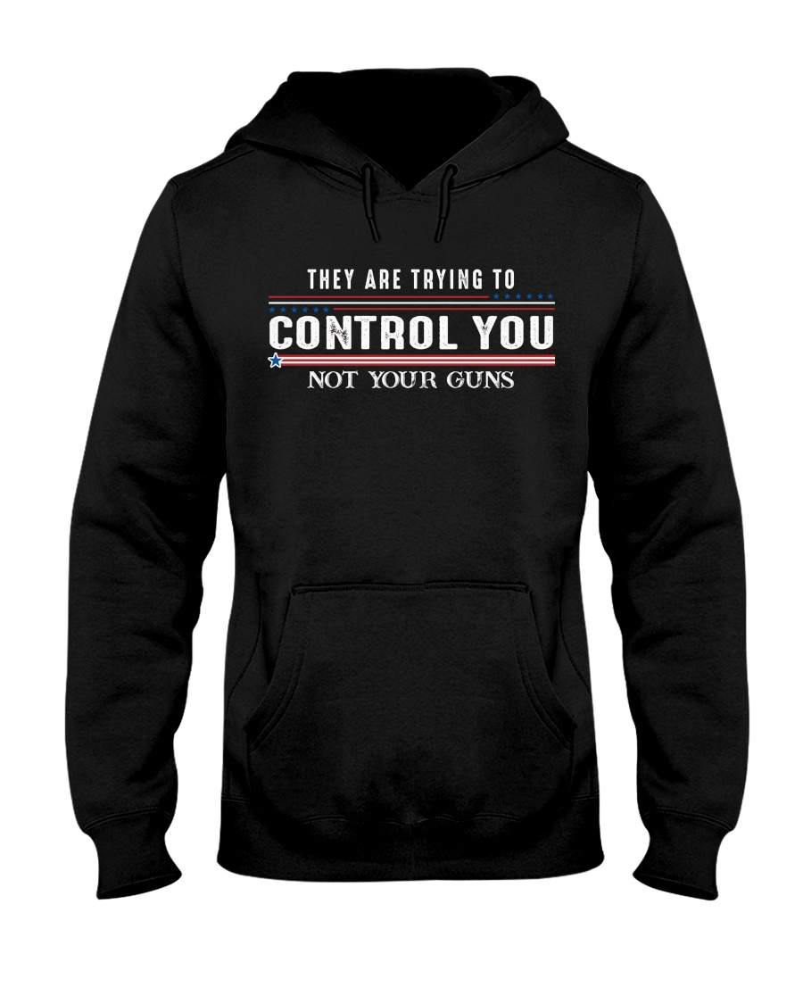 They Are Trying To Control You Not Your Guns Shirt0