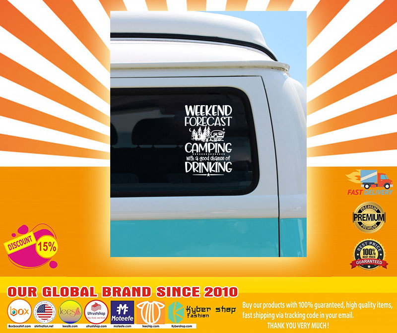 Weekend forecast camping with a good chance of drinking car decal4
