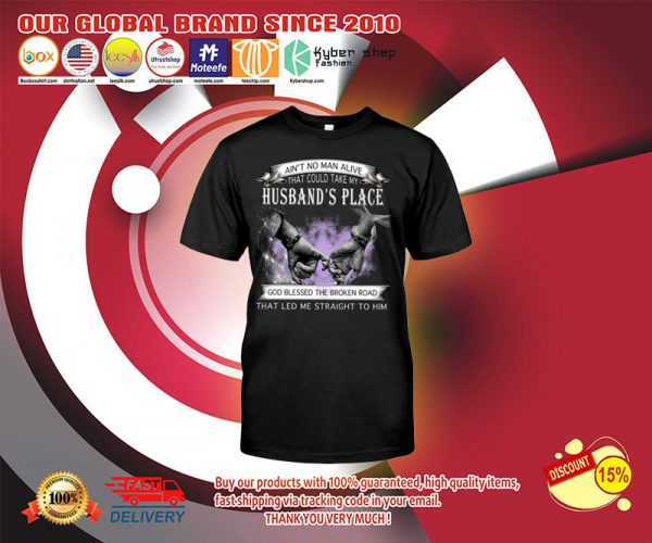 Aint no man alive that could take my husbands place shirt 2