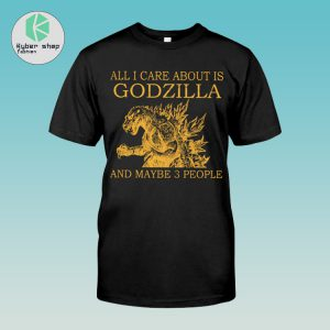 All I care about is godzilla and maybe 3 people shirt 2