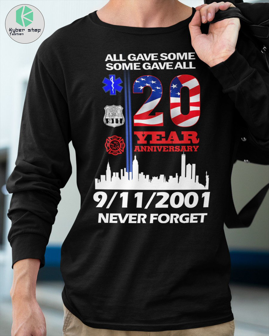 All gave some some gave all 20 year anniversary 9112001 never forget shirt 1