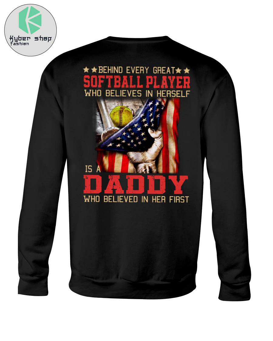Behind every great softball player who believes in herself is a daddy shirt 2