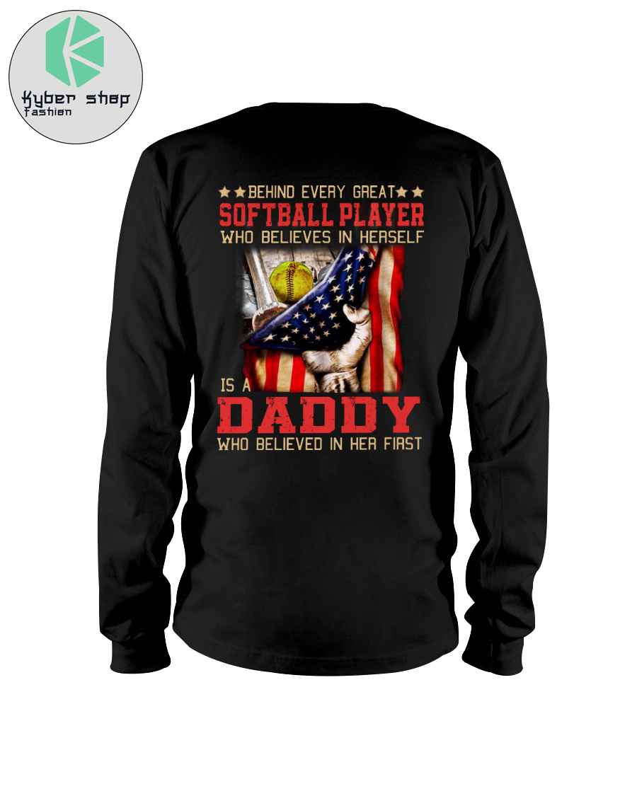 Behind every great softball player who believes in herself is a daddy shirt 3