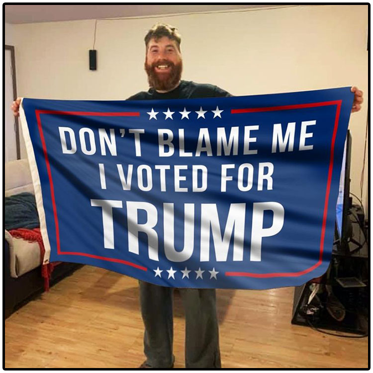 Dont-Blame-Me-I-Voted-For-Trump-Flag1