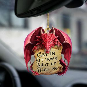 Dragon Get In Sit Down Shut Up Hang On Ornament