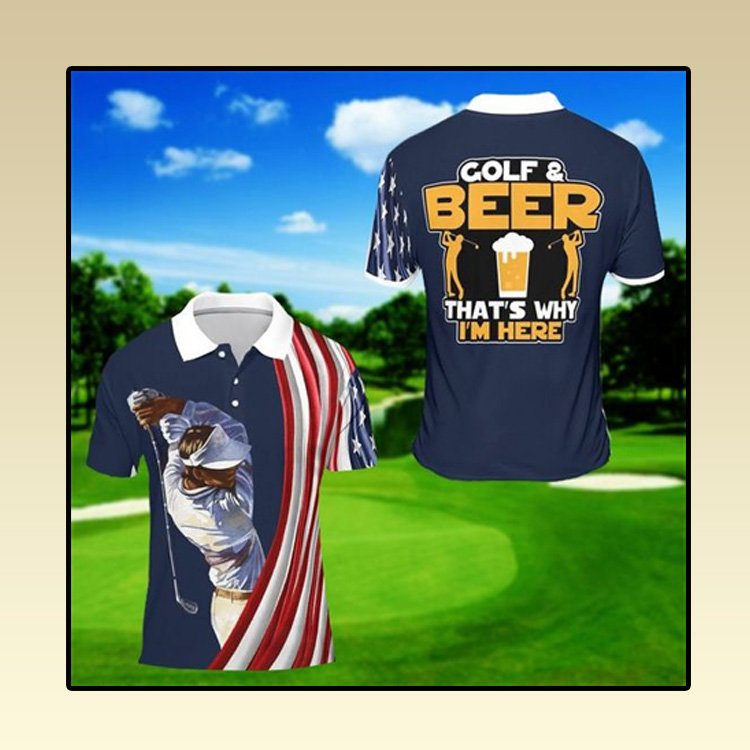 Golf and beer thats why Im here polo shirt2 1
