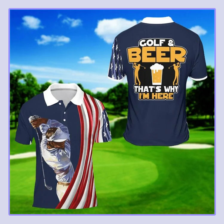 Golf and beer thats why Im here polo shirt5