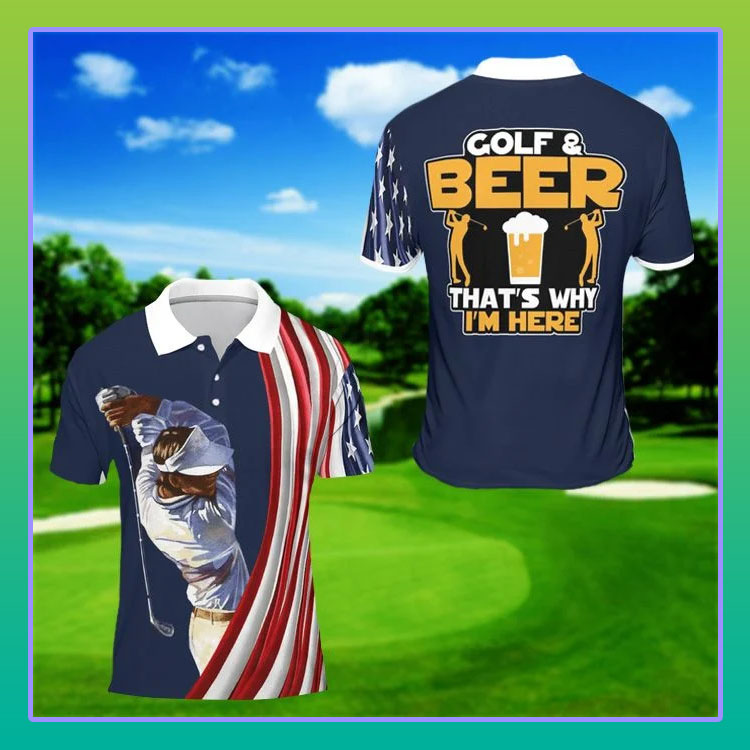 Golf and beer thats why Im here polo shirt6