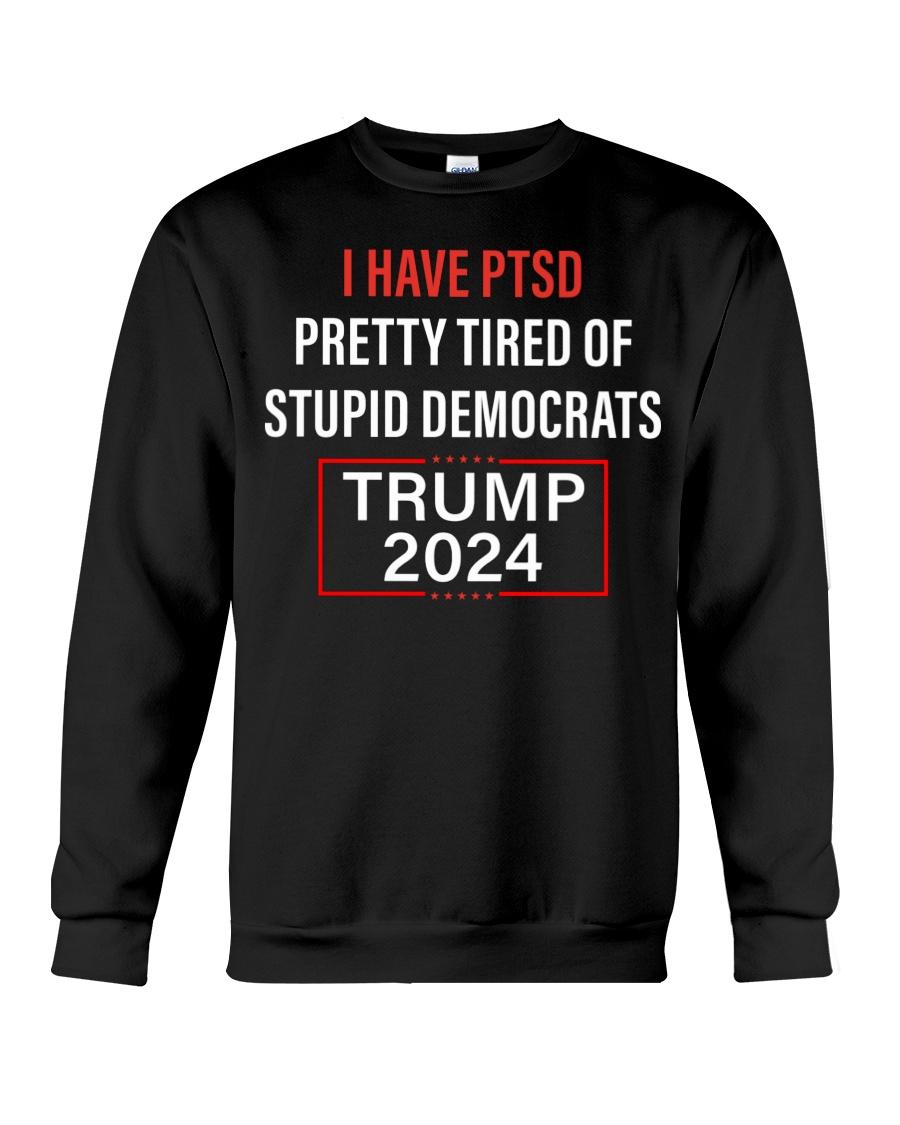 I Have Ptsd Pretty Tired Of Stupid Democrats Trump 2024 Shirt3