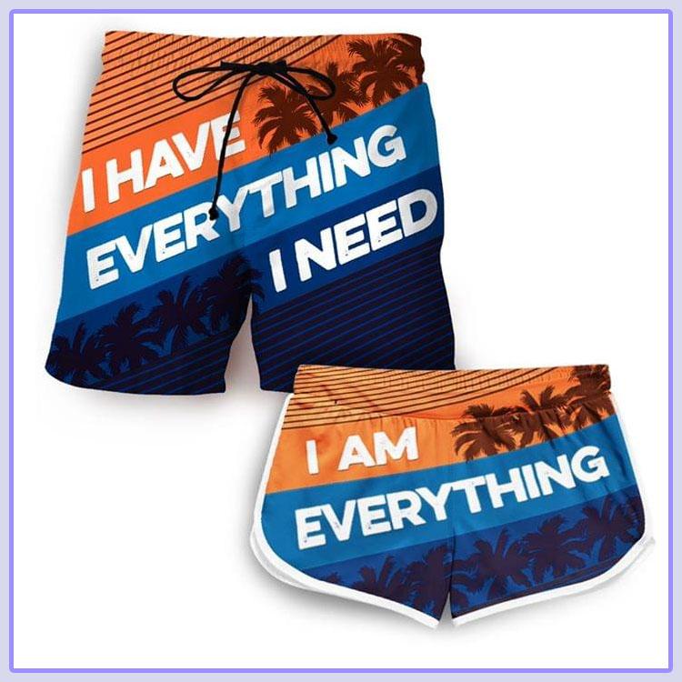I have everything I need I am everything short pants4