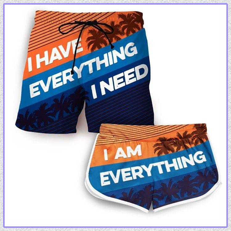 I have everything I need I am everything short pants7