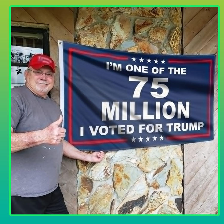 Im-the-one-of-75-milions-people-I-vote-for-Trump-flag4