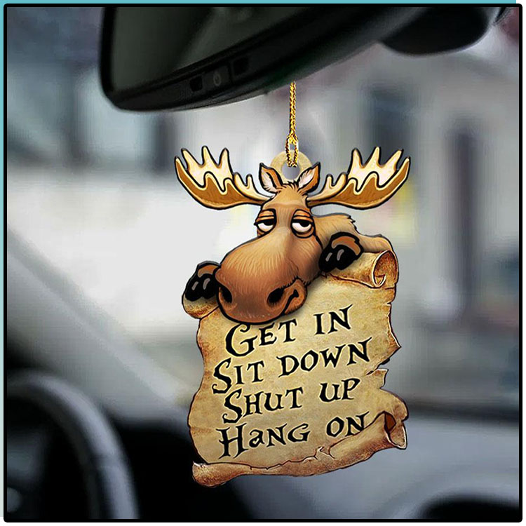 Moose Get In Sit Down Shut Up Hang On Ornament1