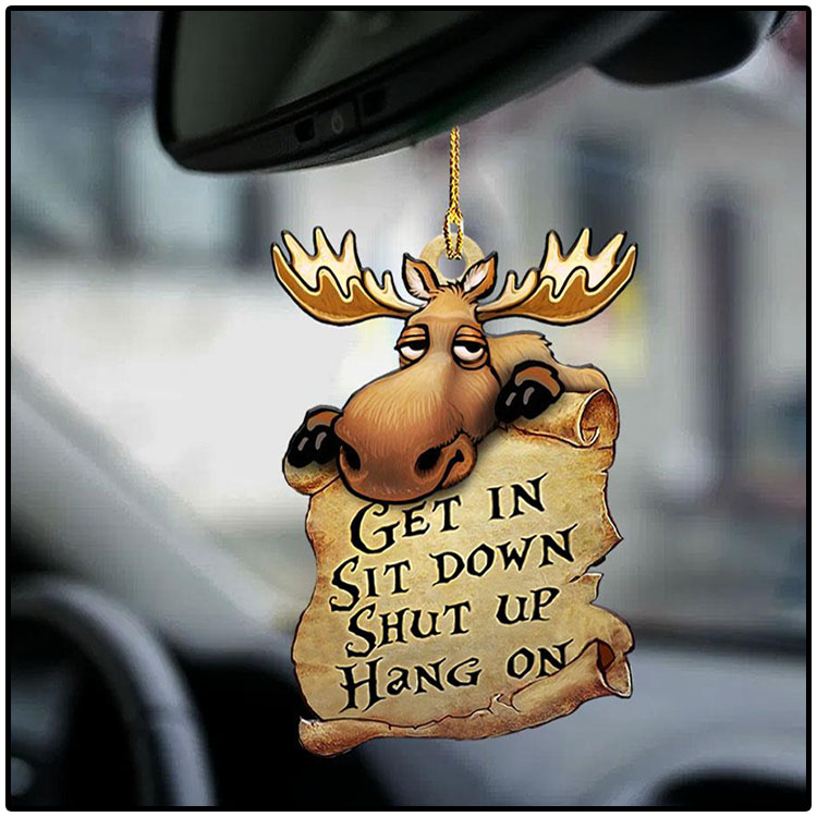 Moose Get In Sit Down Shut Up Hang On Ornament2