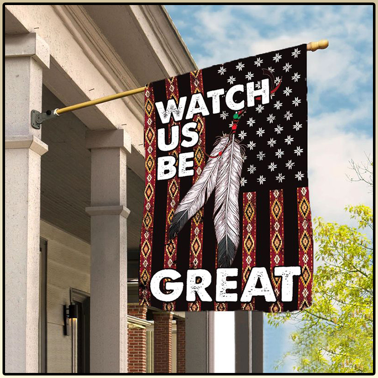 Native American Watch Us Be Great Flag2 1