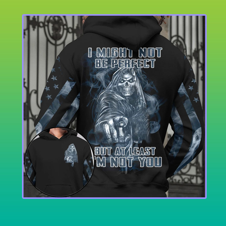 Skull I might not be perfect but at least Im not you 3d hoodie4