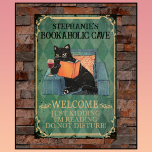 11 Cat Bookaholic Cave Welcome Just Kidding Personalized Metal Sign 2