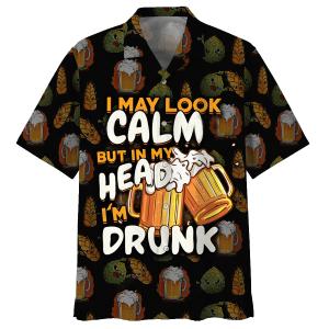 19 Beer I may look calm but in my head i m drunk hawaiian shirt and short 1