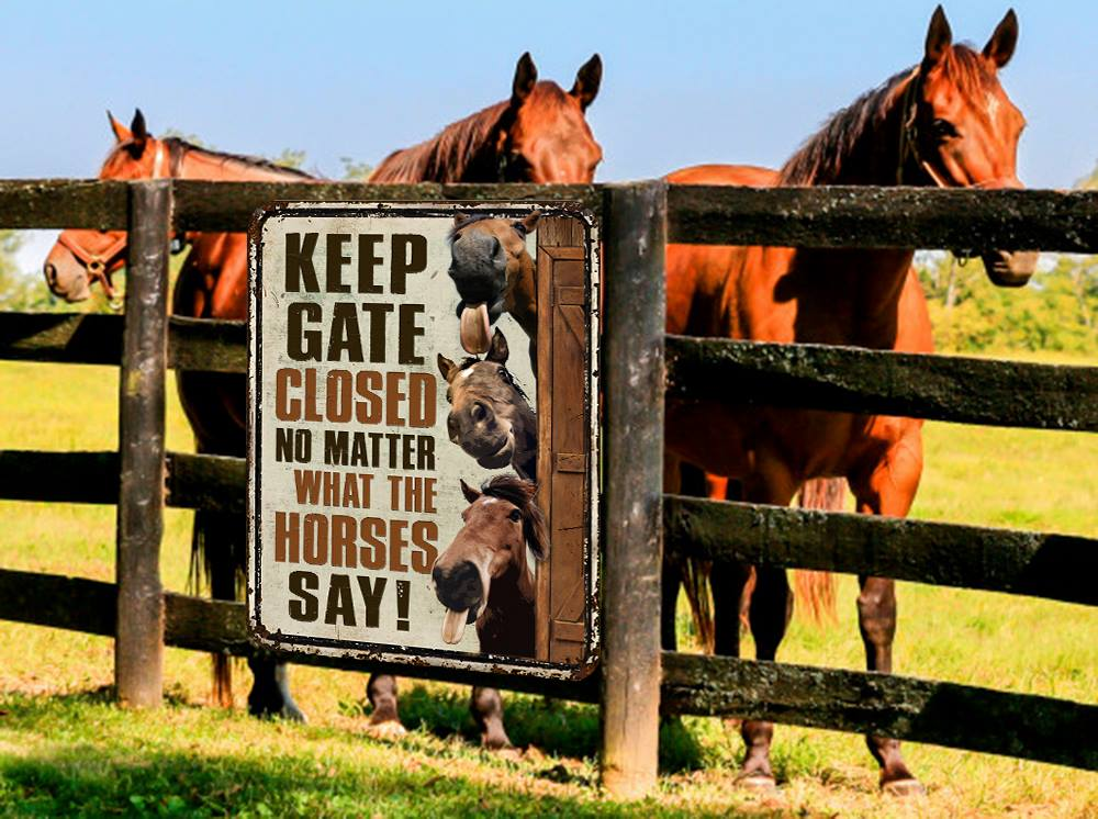 28 Keep Gate Closed no matter what horses say metal sign 1 1