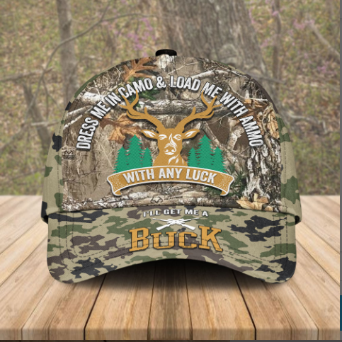 29 Deer Hunting Dress me in Camo and load me with ammo with any luck camo cap 1 1
