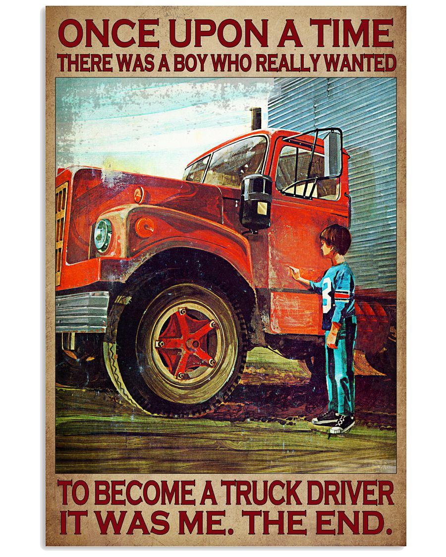 7 Once upon a time there was a boy who really wanted to become a truck driver it was me the end Vertical Poster 1 2